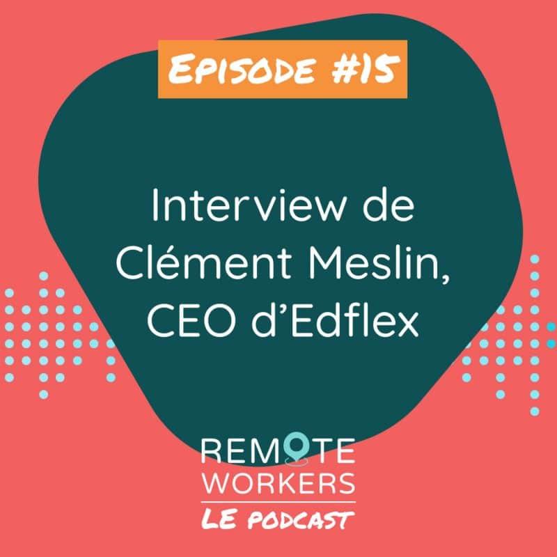 Episode 15 – Interview de Clément Meslin, CEO d'Edflex